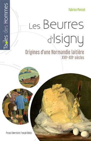 Les beurres d'Isigny : aux origines d'une Normandie laitière : XVIIe-XIXe siècles