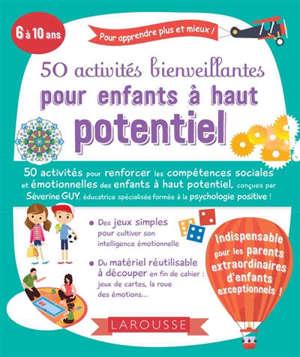 50 activités bienveillantes pour enfants à haut potentiel : 6 à 10 ans : pour apprendre plus et mieux !