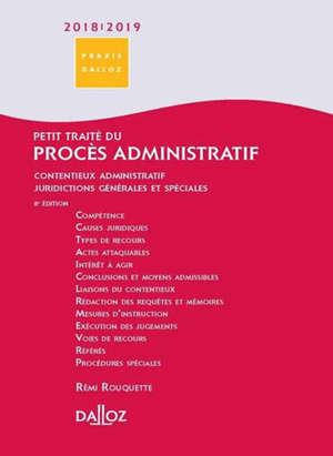 Petit traité du procès administratif 2018-2019 : contentieux administratif, juridictions générales et spéciales