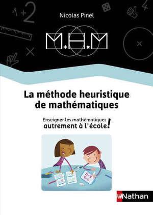 La méthode heuristique de mathématiques : enseigner les mathématiques autrement à l'école ! : guide de la méthode