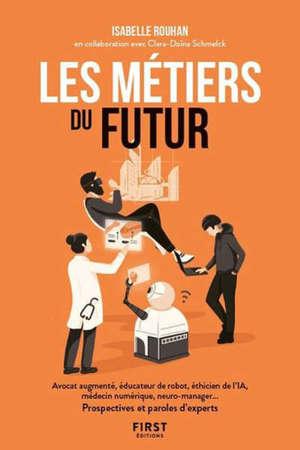 Les métiers du futur : avocat augmenté, éducateur de robot, éthicien de l'IA, médecin numérique, neuro-manager... : prospectives et paroles d'experts