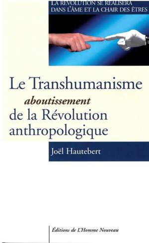 Le transhumanisme : aboutissement de la révolution anthropologique