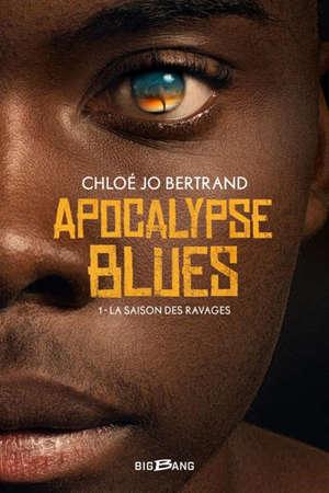 Apocalypse blues. Volume 1, La saison des ravages