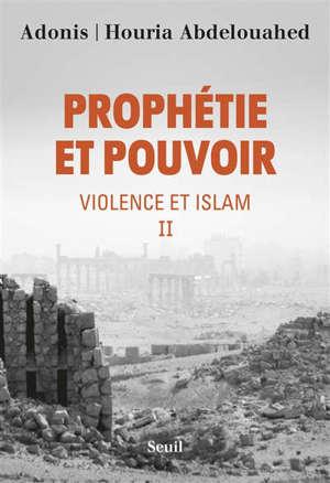 Violence et islam. Volume 2, Prophétie et pouvoir