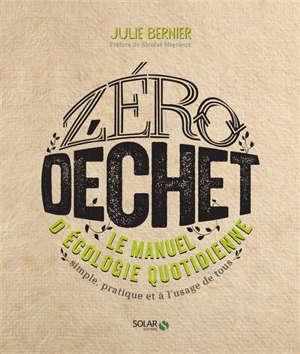 Zéro déchet : le manuel d'écologie quotidienne : simple, pratique et à l'usage de tous