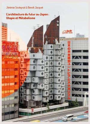 L'architecture du futur au Japon : utopie et métabolisme = Architecture of the future in Japan : utopia and metabolism