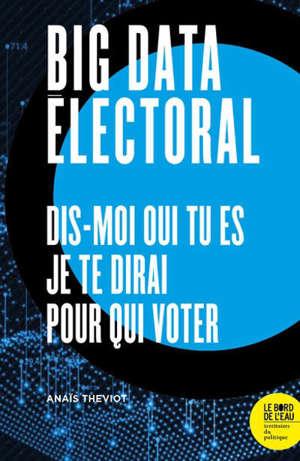 Big data électoral : dis-moi qui tu es, je te dirai pour qui voter