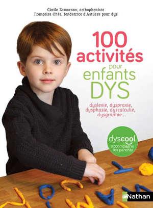 100 activités pour enfants dys : dyslexie, dyspraxie, dysphasie, dyscalculie, dysgraphie...
