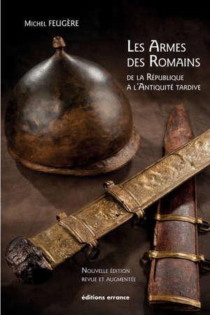 Les armes des Romains : de la République à l'Antiquité tardive