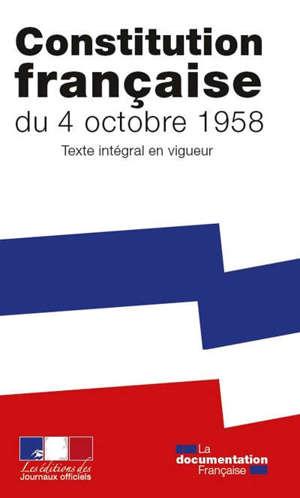 Constitution française du 4 octobre 1958 : texte intégral en vigueur