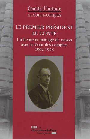 Le Premier président Le Conte : un heureux mariage de raison réussi avec la Cour des comptes : 1902-1948