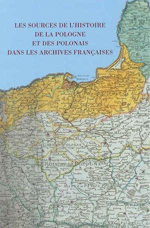 Les sources de l'histoire de la Pologne et des Polonais dans les archives françaises