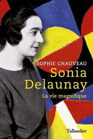 Sonia Delaunay : la vie magnifique