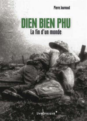 Dien Bien Phu : la fin d'un monde