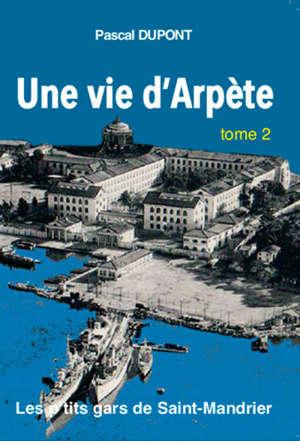 Une vie d'arpète : les p'tits gars de Saint-Mandrier. Volume 2