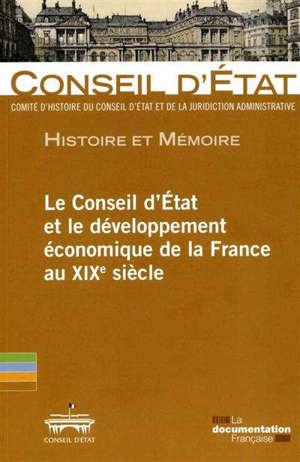 Le Conseil d'Etat et le développement économique de la France au XIXe siècle : actes de la journée d'études organisée au Conseil d'Etat le 20 mai 2011