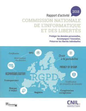 Commission nationale de l'informatique et des libertés : rapport d'activité 2018 : protéger les données personnelles, accompagner l'innovation, préserver les libertés individuelles