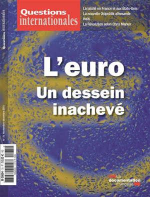 Questions internationales. n° 76, L'euro, un dessein inachevé