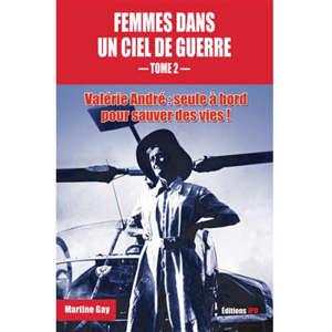 Femmes dans un ciel de guerre. Volume 2, Valérie André : seule à bord pour sauver des vies !
