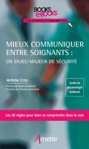 Mieux communiquer entre soignants : un enjeu majeur de sécurité : guide de phraséologie médicale, les 26 règles pour bien se comprendre dans le soin