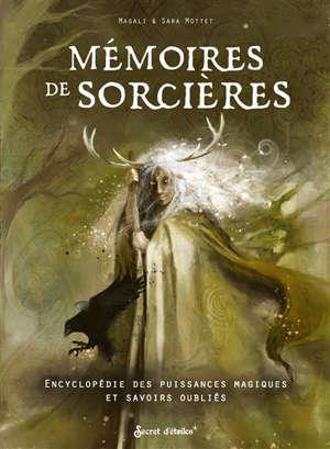 Mémoires de sorcières : encyclopédie des puissances magiques et savoirs oubliés