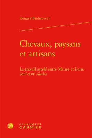 Chevaux, paysans et artisans : le travail attelé entre Meuse et Loire (XIIe-XVIe siècle)
