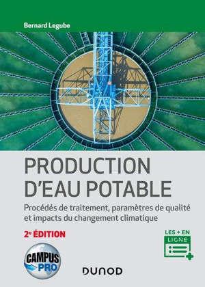 Campus - Production d'eau potable - 2e éd. Procédés de traitement, paramètres de qualité, impacts du changement climatique
