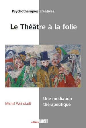 Le théâtre à la folie : une médiation thérapeutique