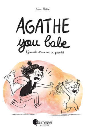 Agathe you babe : journal d'une vie de parents
