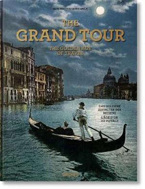 The Grand Tour : the golden age of travel. Die Grand Tour : das goldene Zeitalter des Reisens. Le Grand Tour : l'âge d'or du voyage