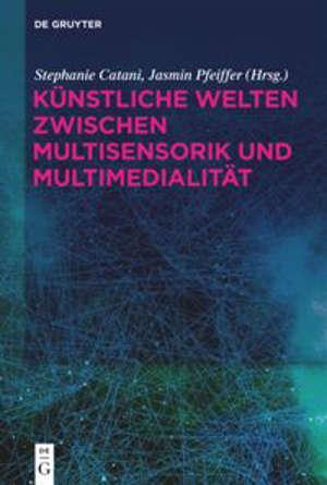 Künstliche Welten zwischen Multisensorik und Multimedialität