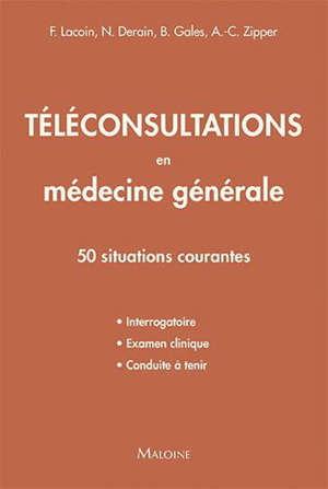 Téléconsultations en médecine générale : 50 situations courantes : interrogatoire, examen clinique, conduite à tenir