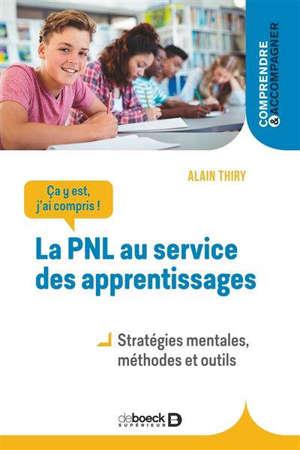 Ça y est, j'ai compris ! : la PNL au service des apprentissages : stratégies, méthodes et outils