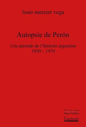 Autopsie de Peron : une période de l'histoire argentine : 1930-1974
