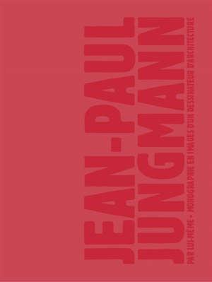 Jean-Paul Jungmann par lui-même : monographie en images d'un dessinateur d'architecture