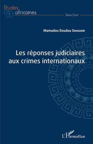 Les réponses judiciaires aux crimes internationaux