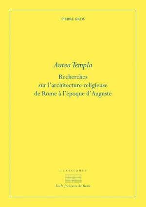 Aurea templa : recherches sur l'architecture religieuse de Rome à l'époque d'Auguste
