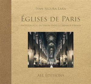 Eglises de Paris, archéologie du divin dans le paysage urbain