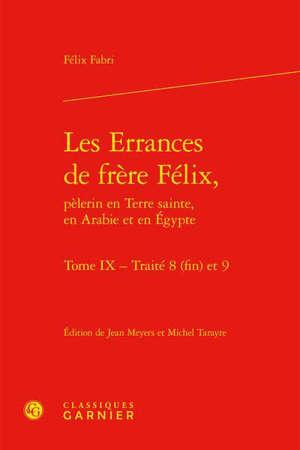 Les errances de frère Félix, pèlerin en Terre sainte, en Arabie et en Egypte. Vol. 9. Traités 8 (fin) et 9