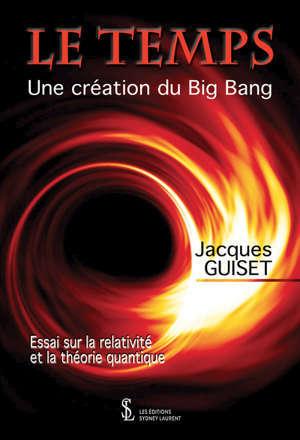 Le temps Une création du Big Bang