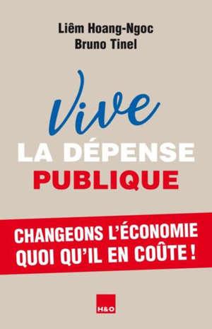 Vive la dépense publique : changeons l'économie quoi qu'il en coûte ! : essai