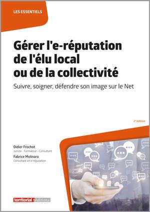 Gérer l'e-réputation de l'élu local ou de la collectivité : suivre, soigner, défendre son image sur le Net