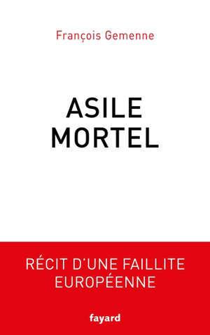 Asile mortel : récit d'une faillite européenne