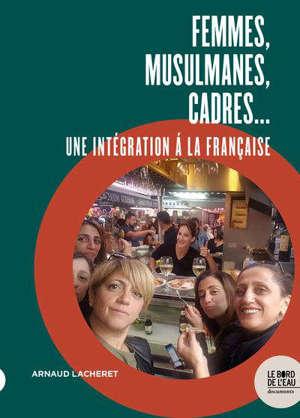 Femmes, musulmanes, cadres... : une intégration à la française