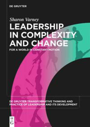 Leadership in Complexity and Change : For a World in Constant Motion