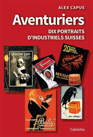 Aventuriers : dix portraits d'industriels suisses