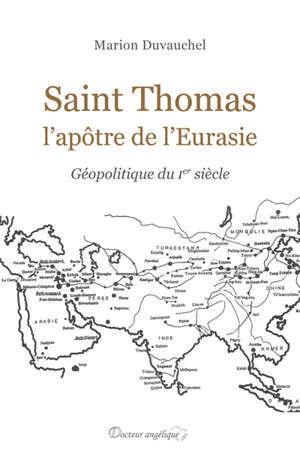 Saint Thomas l'apôtre de l'Eurasie : géopolitique du Ier siècle