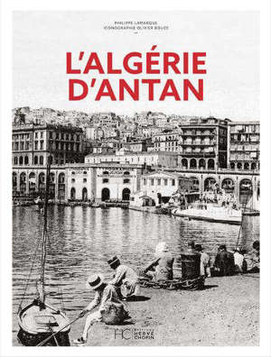 L'Algérie d'antan : l'Algérie à travers la carte postale ancienne