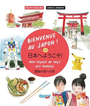 Bienvenue au Japon ! : mon voyage au pays des mangas