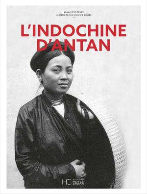 L'Indochine d'antan : Tonkin, Annam, Cochinchine, Cambodge et Laos à travers la carte postale ancienne